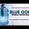 Blue Gold : World Water Wars (Official Full Length Film)