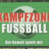 Kampfzone Fuball &#8211; Die Gewalt spielt mit