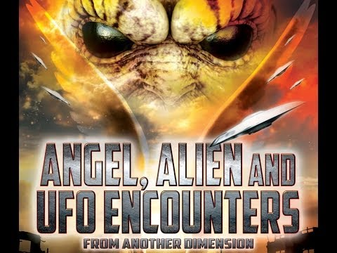 angelalienandufoencountersfromanotherdimension freemovie aliensandufosarehere Angel, Alien and UFO Encounters from Another Dimension   FREE MOVIE   Aliens and UFOs are HERE!
